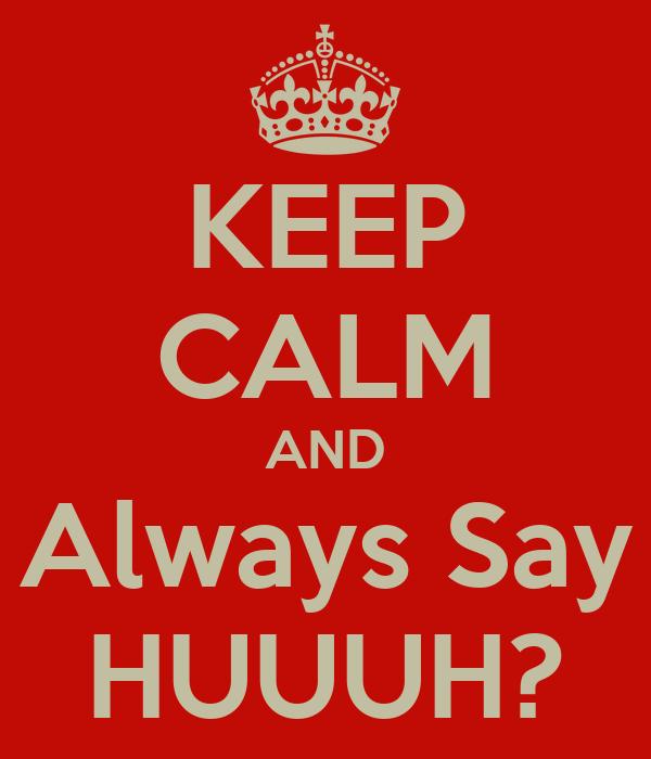 KEEP CALM AND Always Say HUUUH?