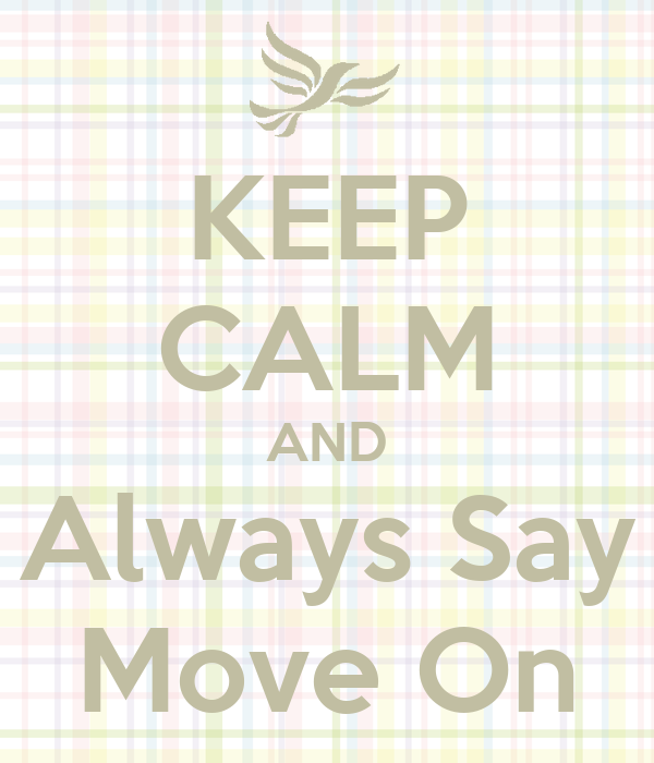 KEEP CALM AND Always Say Move On