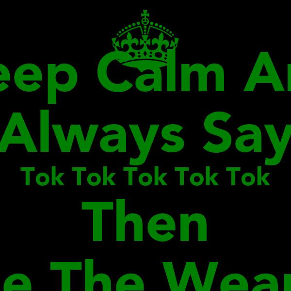 Keep Calm And Always Say Tok Tok Tok Tok Tok Then Hide The Weapon