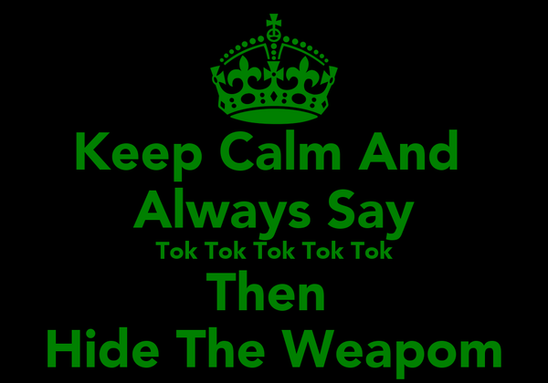 Keep Calm And  Always Say Tok Tok Tok Tok Tok Then  Hide The Weapom