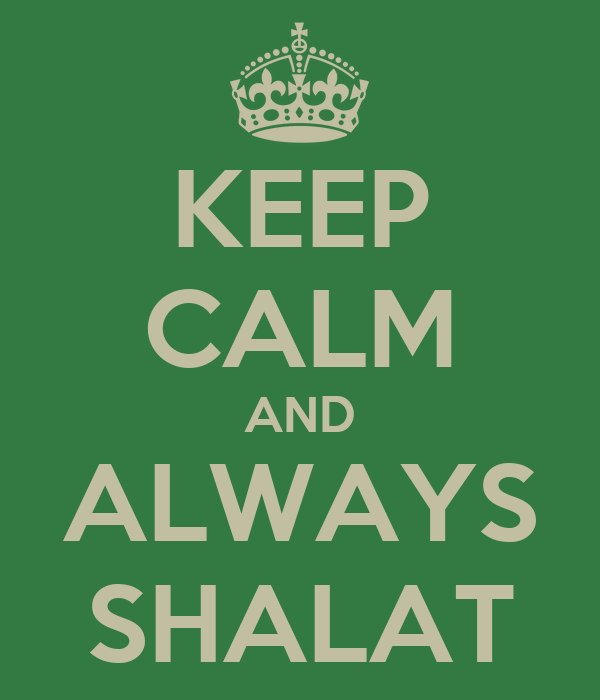 KEEP CALM AND ALWAYS SHALAT