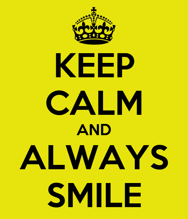 KEEP CALM AND ALWAYS SMILE