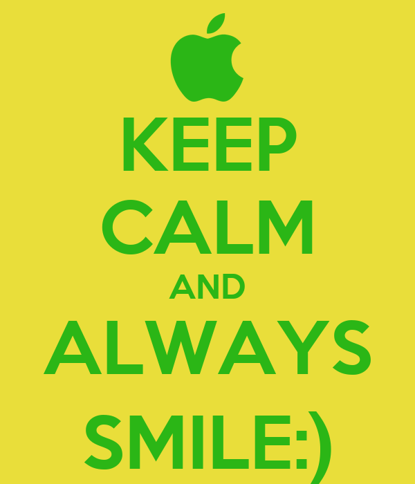 KEEP CALM AND ALWAYS SMILE:)