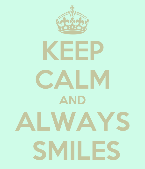 KEEP CALM AND ALWAYS  SMILES