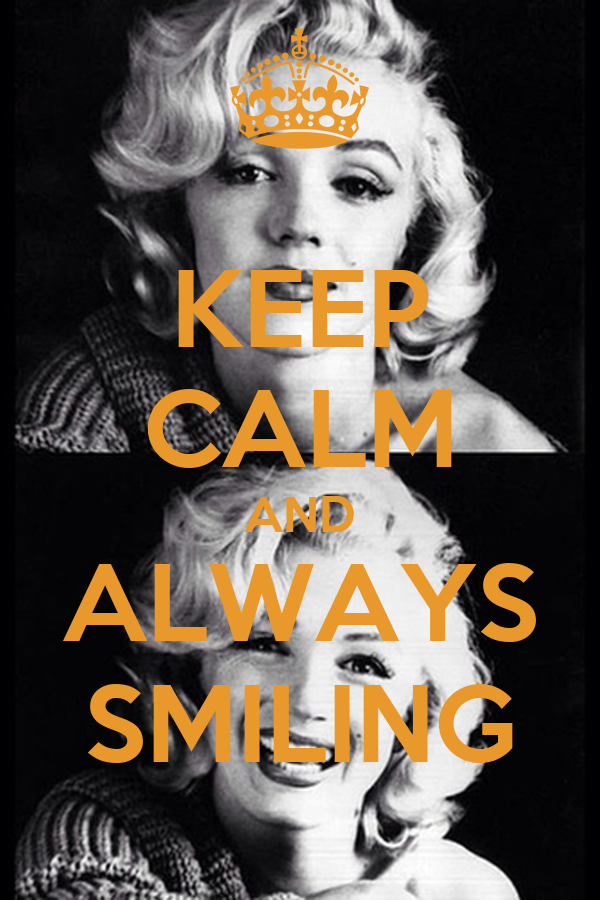 KEEP CALM AND ALWAYS SMILING