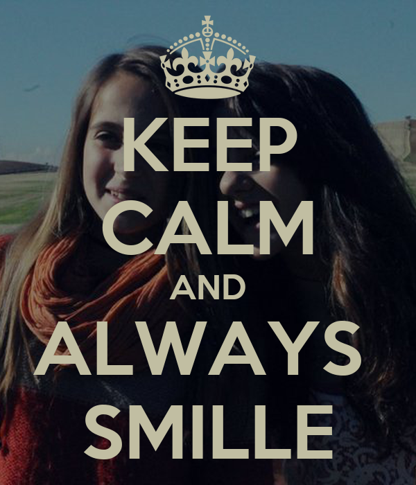 KEEP CALM AND ALWAYS  SMILLE