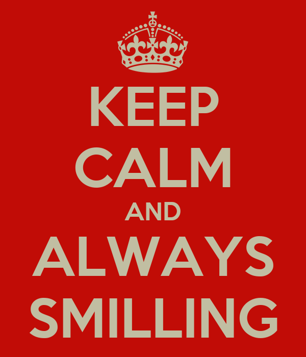KEEP CALM AND ALWAYS SMILLING