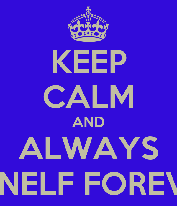 KEEP CALM AND ALWAYS SONELF FOREVER