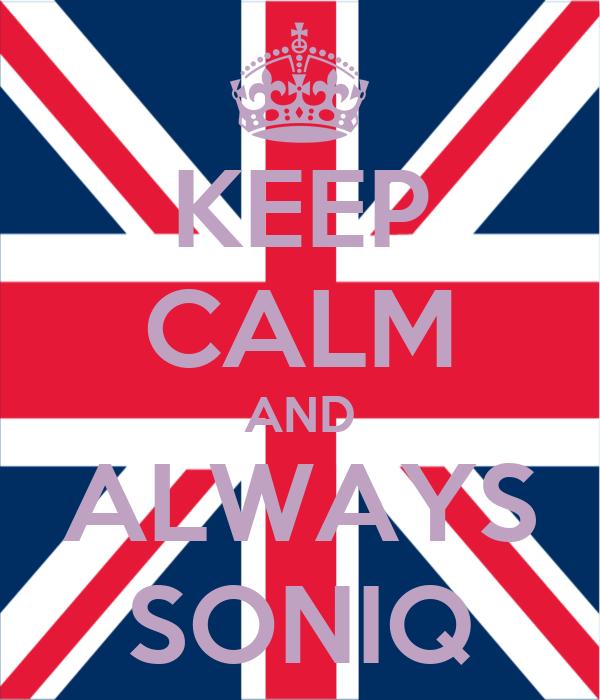 KEEP CALM AND ALWAYS SONIQ