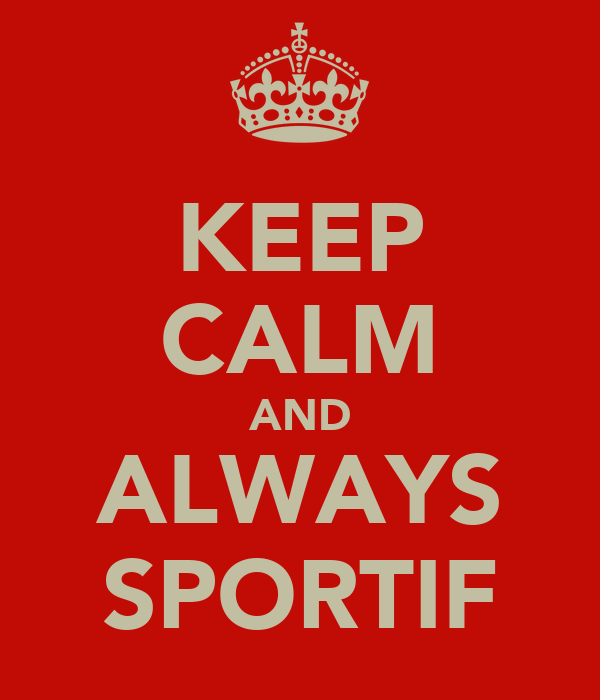 KEEP CALM AND ALWAYS SPORTIF