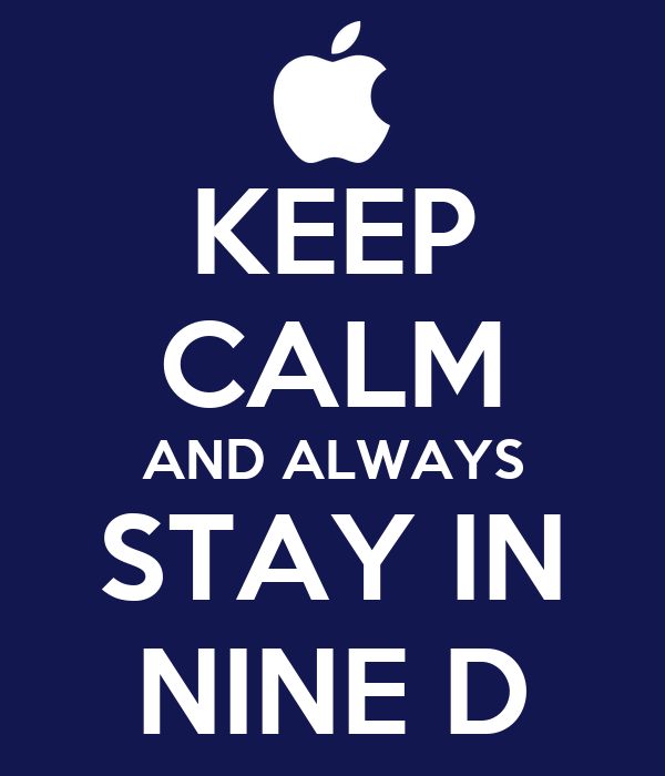 KEEP CALM AND ALWAYS STAY IN NINE D