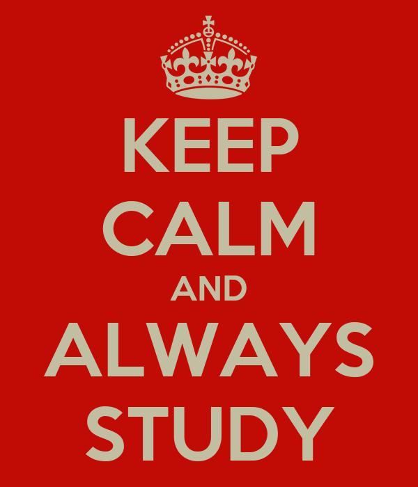 KEEP CALM AND ALWAYS STUDY