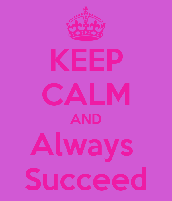 KEEP CALM AND Always  Succeed