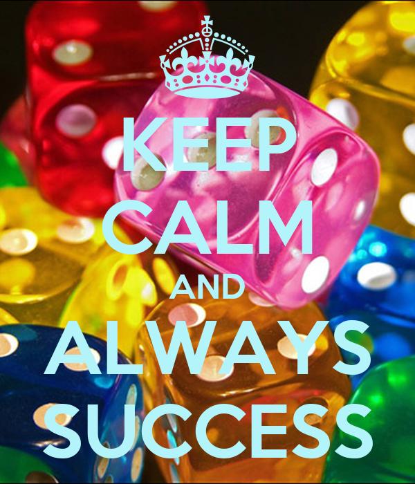 KEEP CALM AND ALWAYS SUCCESS