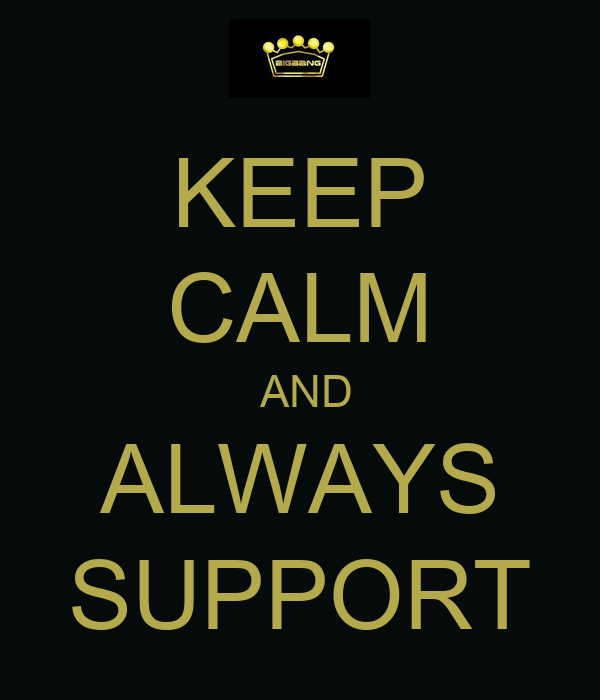 KEEP CALM  AND ALWAYS SUPPORT