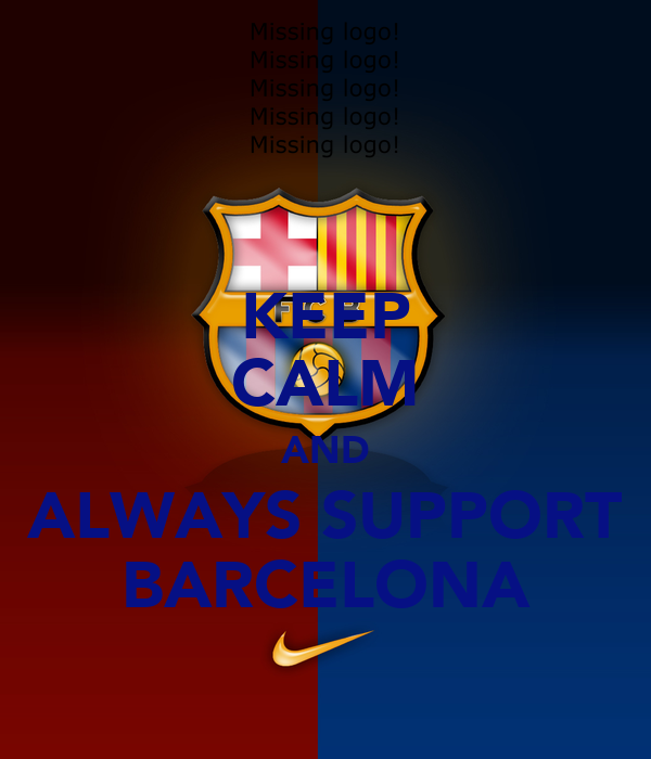 KEEP CALM AND ALWAYS SUPPORT BARCELONA