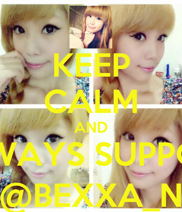 KEEP CALM AND ALWAYS SUPPORT @BEXXA_N