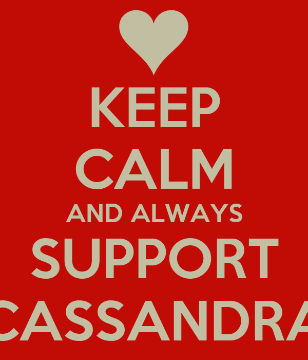 KEEP CALM AND ALWAYS SUPPORT CASSANDRA