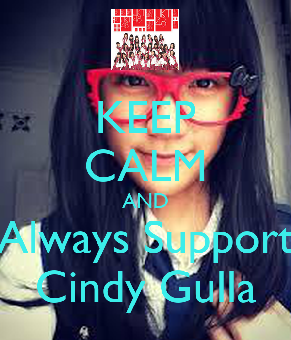 KEEP CALM AND Always Support Cindy Gulla