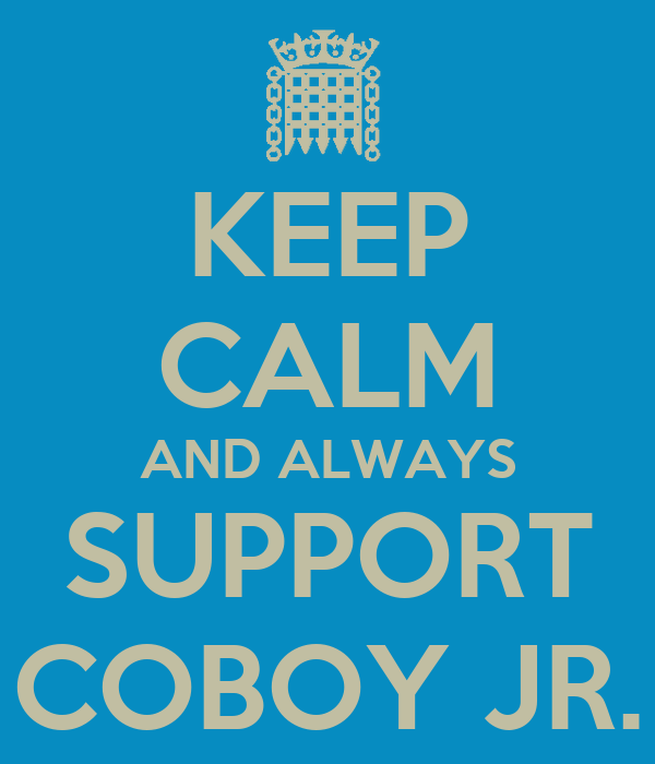 KEEP CALM AND ALWAYS SUPPORT COBOY JR.