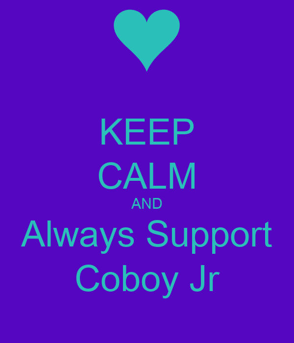 KEEP CALM AND Always Support Coboy Jr