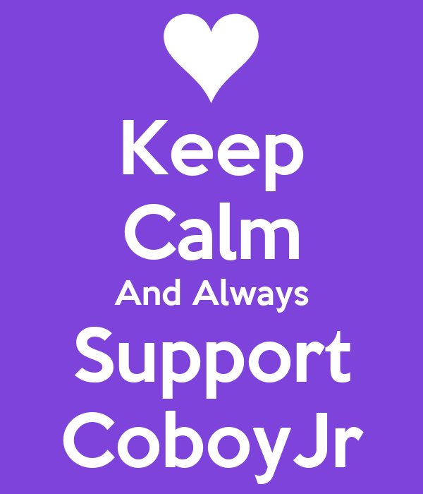 Keep Calm And Always Support CoboyJr