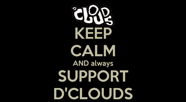 KEEP CALM AND always SUPPORT D'CLOUDS