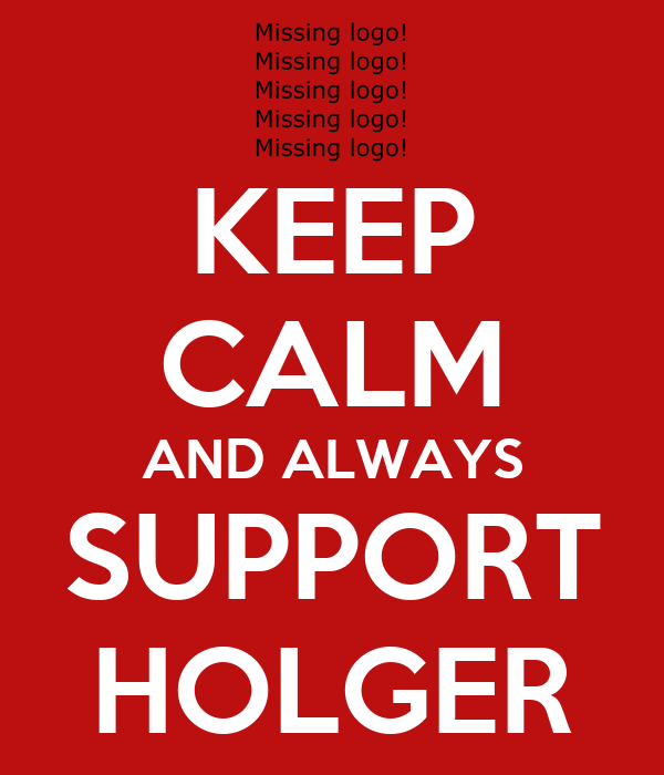 KEEP CALM AND ALWAYS SUPPORT HOLGER