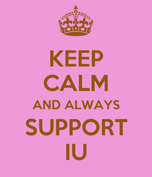 KEEP CALM AND ALWAYS SUPPORT IU
