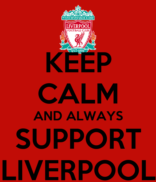 KEEP CALM AND ALWAYS SUPPORT LIVERPOOL