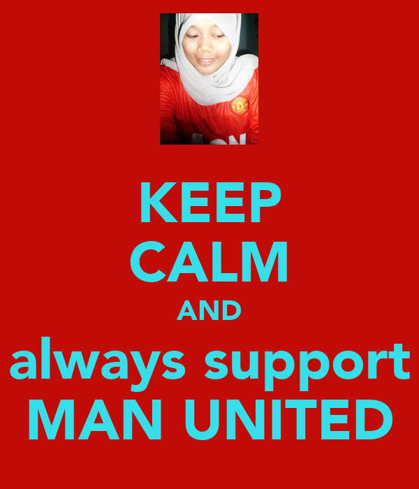 KEEP CALM AND always support MAN UNITED