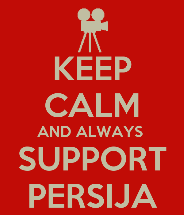 KEEP CALM AND ALWAYS  SUPPORT PERSIJA