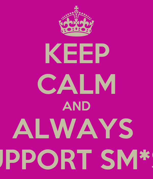 KEEP CALM AND ALWAYS  SUPPORT SM*SH