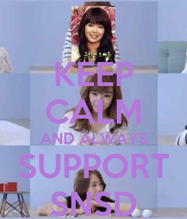 KEEP CALM AND ALWAYS SUPPORT SNSD