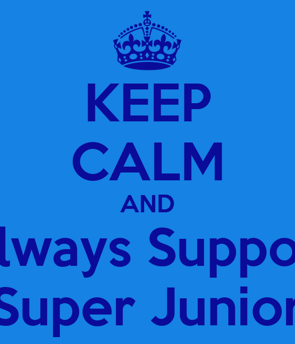 KEEP CALM AND Always Support Super Junior