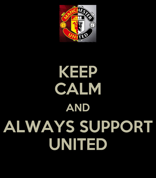 KEEP CALM AND ALWAYS SUPPORT UNITED