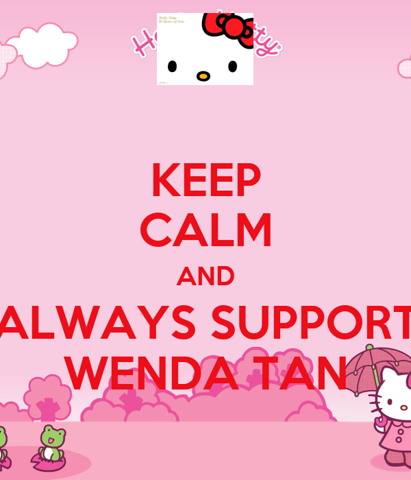 KEEP CALM AND ALWAYS SUPPORT WENDA TAN