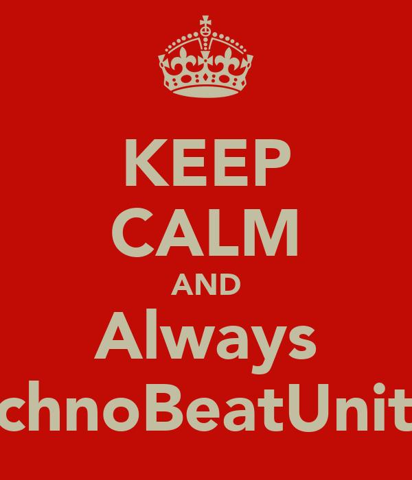 KEEP CALM AND Always TechnoBeatUnited