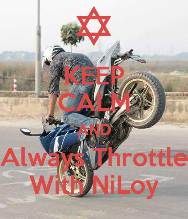 KEEP CALM AND Always Throttle With NiLoy