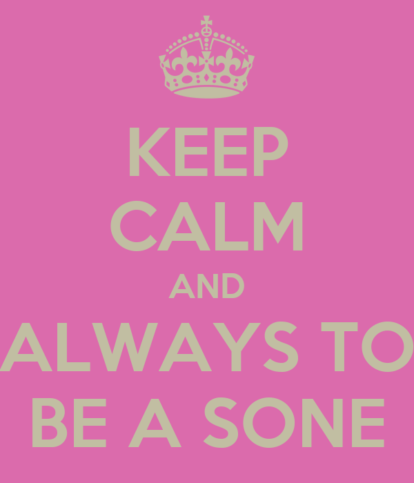KEEP CALM AND ALWAYS TO BE A SONE