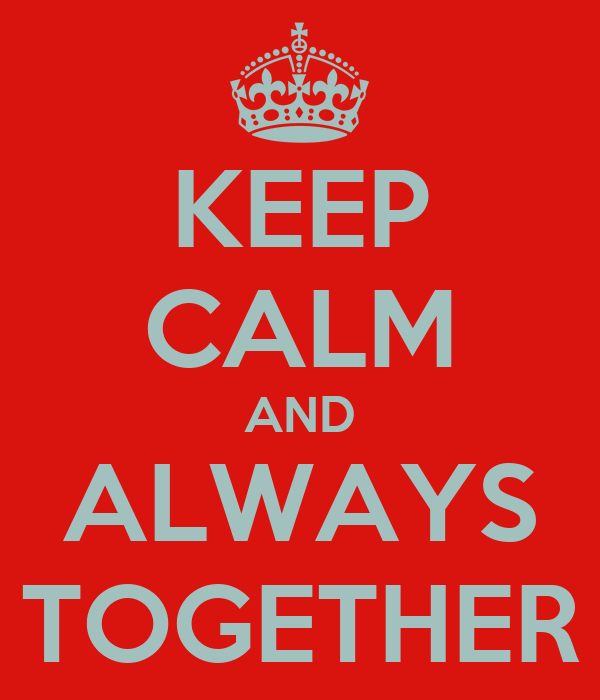 KEEP CALM AND ALWAYS TOGETHER