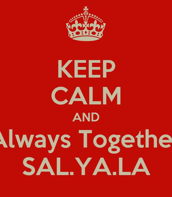 KEEP CALM AND Always Together SAL.YA.LA
