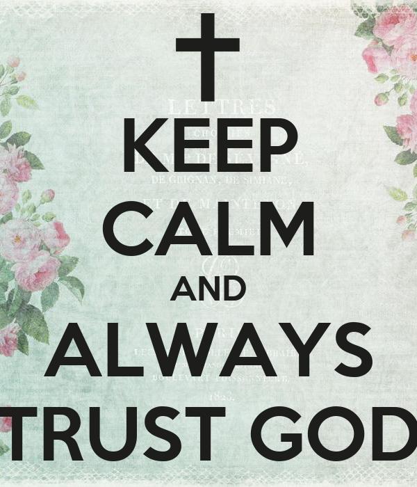 KEEP CALM AND ALWAYS TRUST GOD