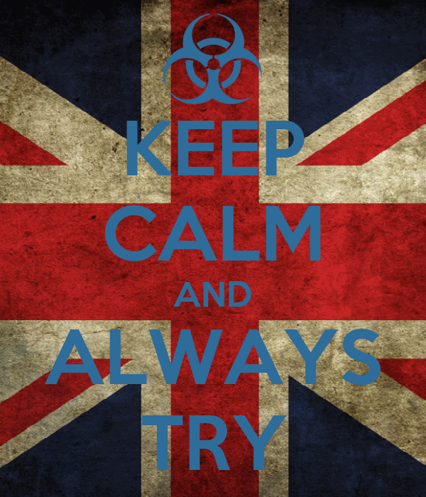KEEP CALM AND ALWAYS TRY