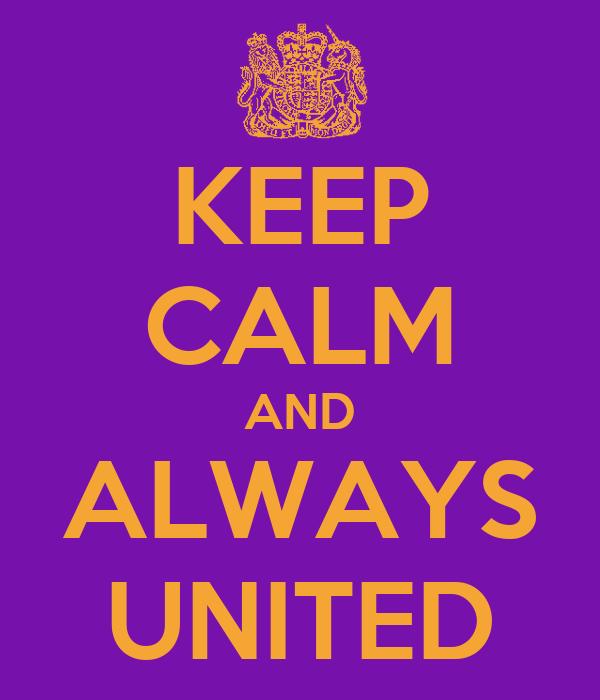 KEEP CALM AND ALWAYS UNITED