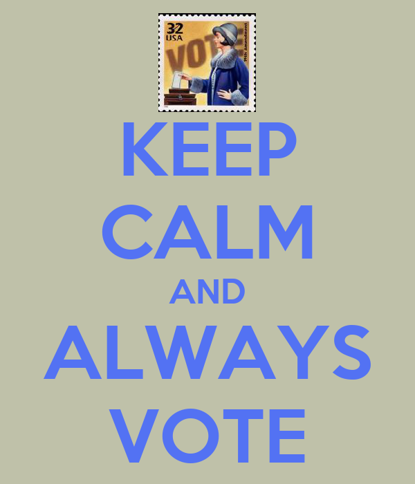 KEEP CALM AND ALWAYS VOTE