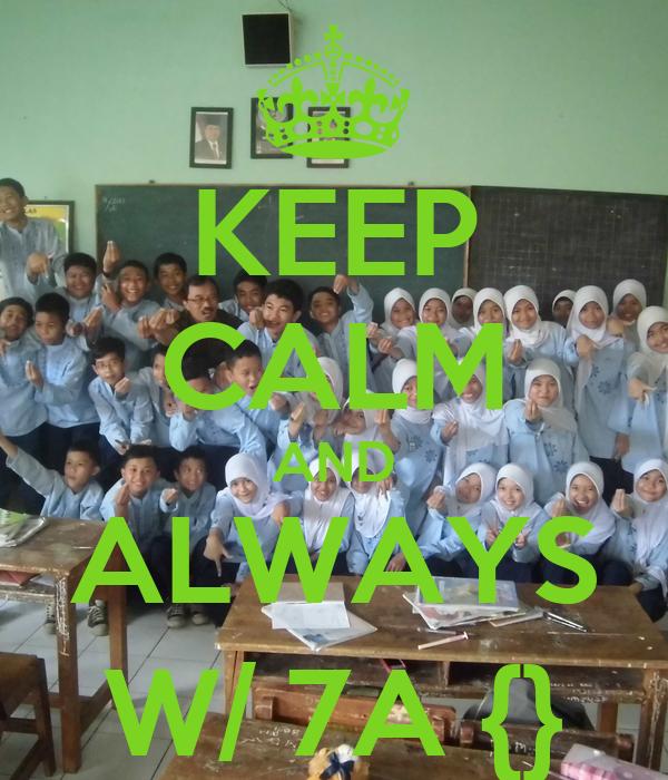 KEEP CALM AND ALWAYS W/ 7A {}