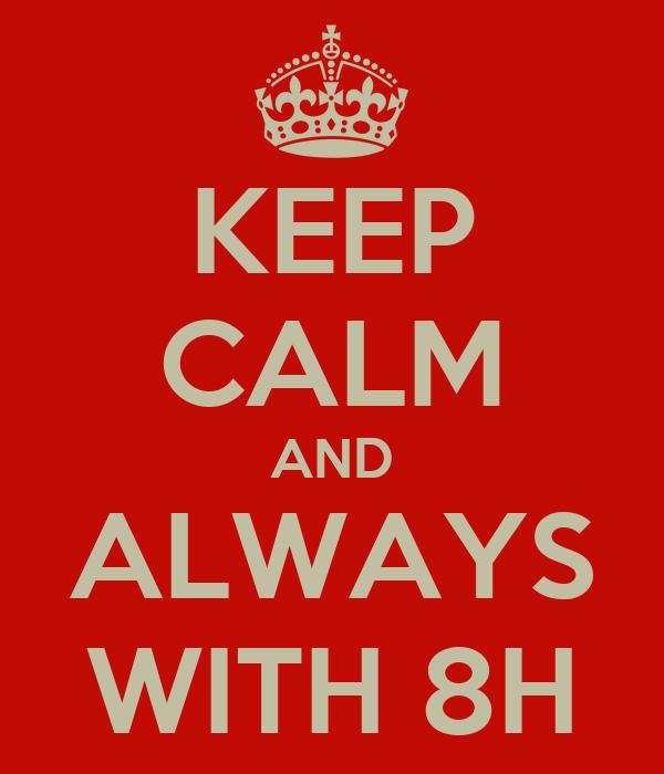 KEEP CALM AND ALWAYS WITH 8H