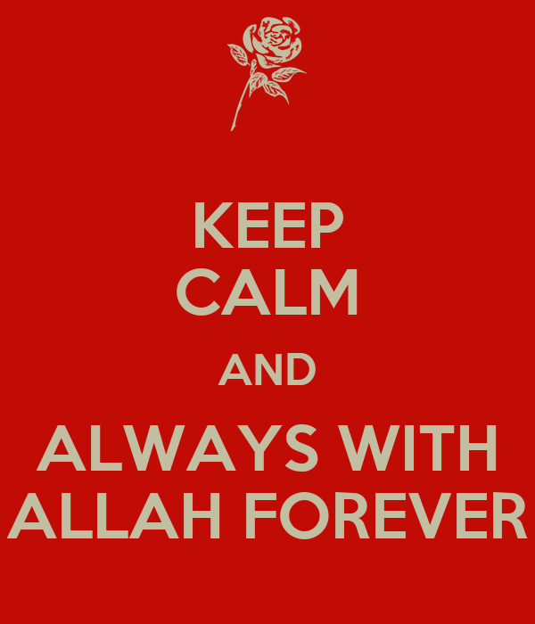 KEEP CALM AND ALWAYS WITH ALLAH FOREVER