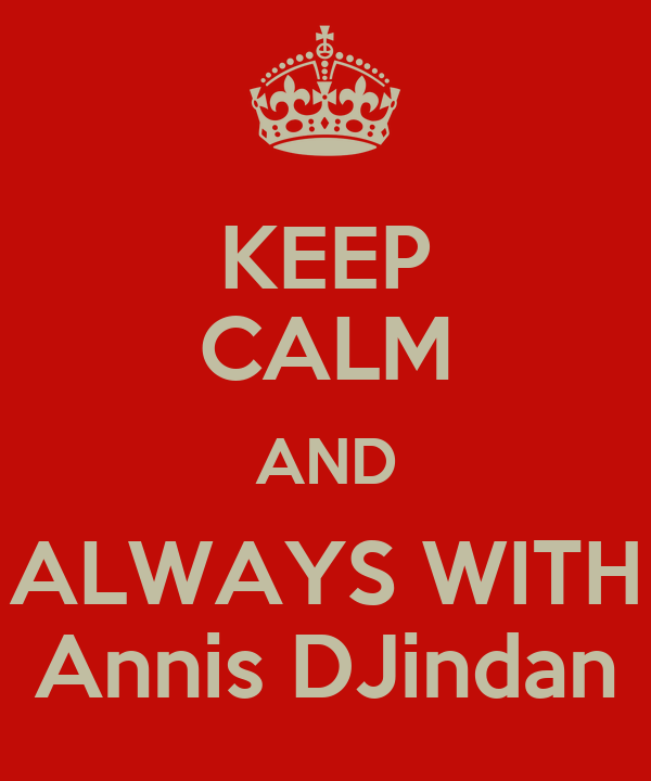 KEEP CALM AND ALWAYS WITH Annis DJindan